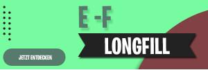 E - F Longfills